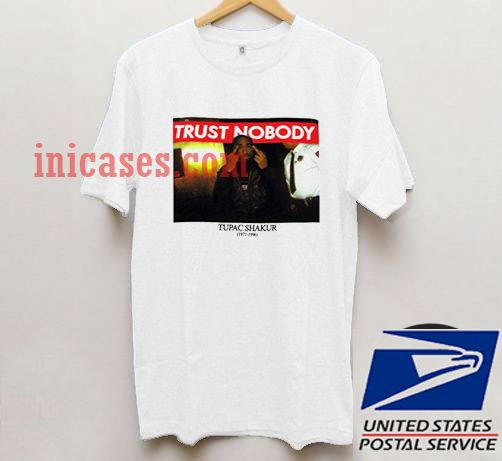 tupac quotes trust nobody T shirt
