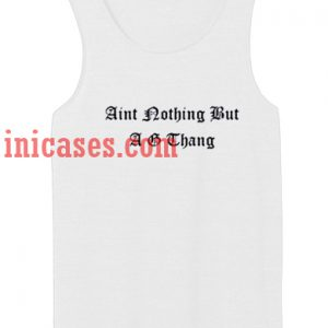 Aint nothing but a g thang tank top unisex