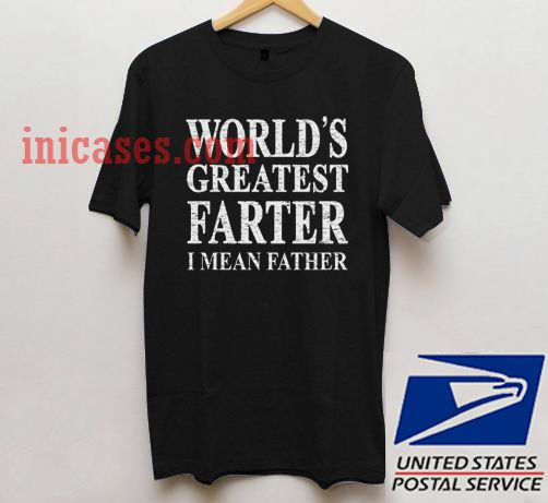 World Greatest Farter i mean father T shirt