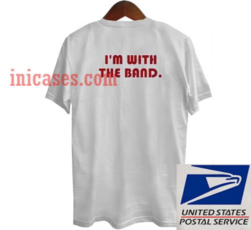 I M With The Band T Shirt