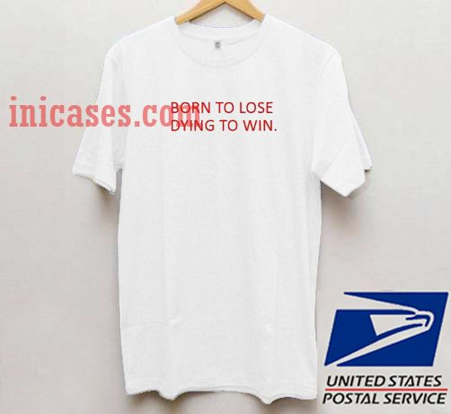 Born To Lose Dying To Win T shirt