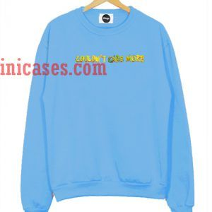 Couldn't Care More Sweatshirt for Men And Women