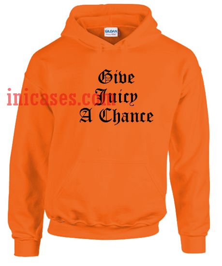 Give Juicy A Chance Orange Hoodie pullover