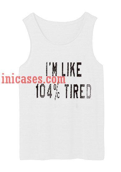 I'm like 104 tired tank top unisex