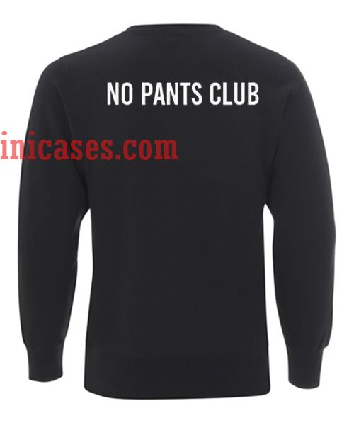 No Pants Club Sweatshirt for Men And Women