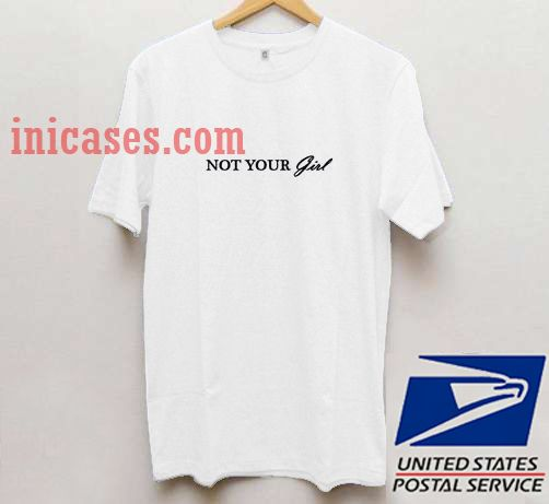 Not your girl T shirt