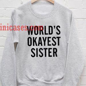 World's Okayest Sister Sweatshirt for Men And Women
