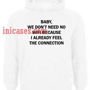 baby we don't need wifi White Hoodie pullover