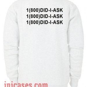 1 800 did i ask Sweatshirt Men And Women