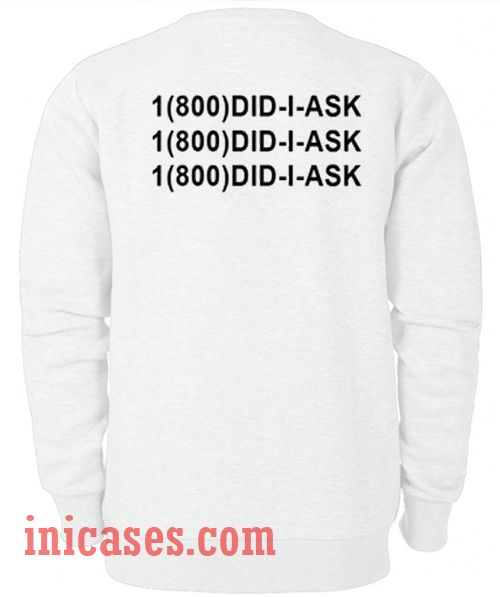 1 800 did i ask Sweatshirt Men And Women