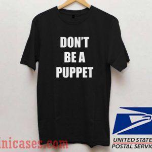 Dont Be A Puppet Black T shirt
