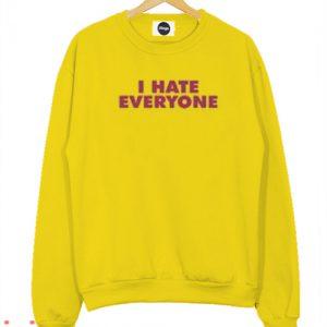 I hate everyone Sweatshirt Men And Women