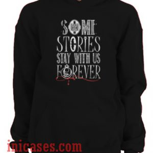 Some Stories Stay With Us Forever Hoodie pullover