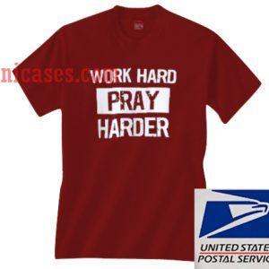 Work hard pray harder T shirt