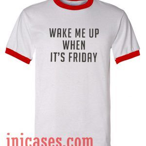 wake me up when it's friday ringer t shirt