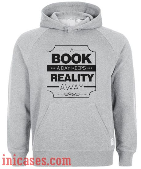 A Book A Day Keeps Reality Away Hoodie pullover