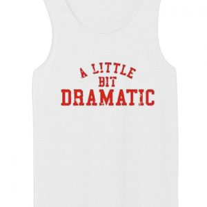 A Little Bit Dramatic tank top unisex