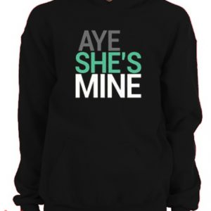 Aye She's Mine Hoodie pullover