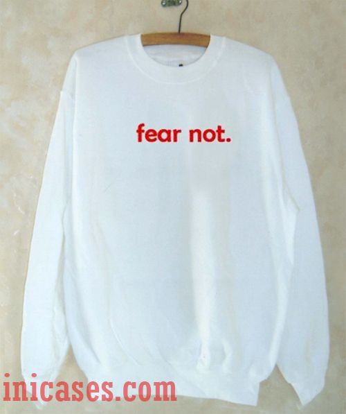 Fear Not Sweatshirt Men And Women