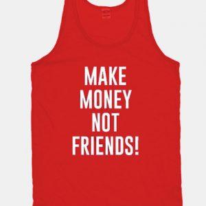 Make Money Not Friends tank top unisex