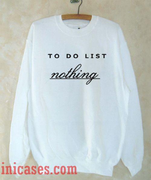 To Do List Nothing D1 Sweatshirt Men And Women
