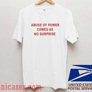 Abuse of power comes as no surprise Red T shirt