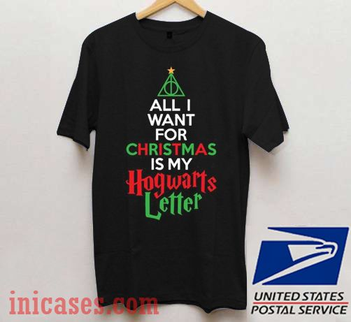 All I Want For Christmas Is My Hogwarts Letter T shirt