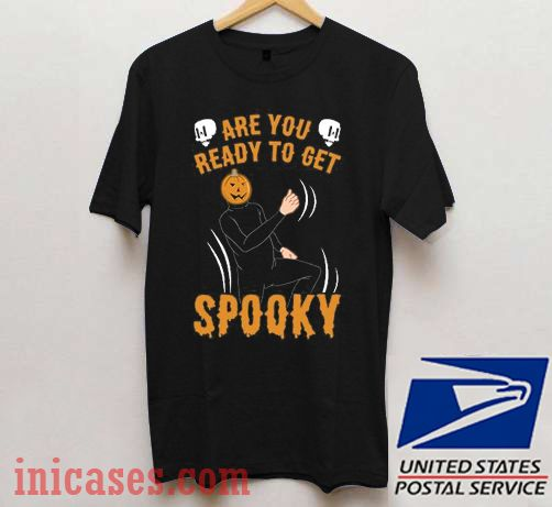 Are You Ready To Get Spooky T shirt