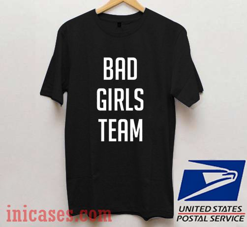 Bad Girls Team T shirt