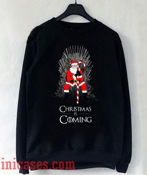 Christmas Is Coming Sweatshirt Men And Women