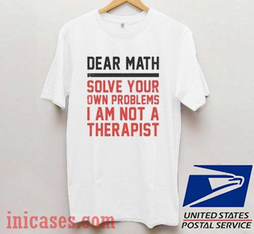Dear Math Solve Your Own Problems T shirt