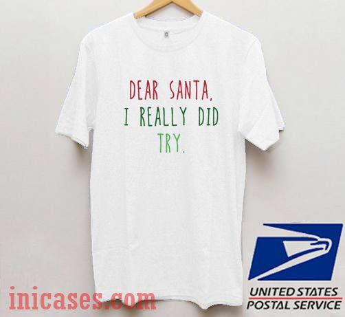 Dear Santa I Really did Try Ugly Christmas T shirt