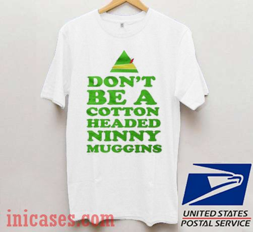 Don't Be A Cotton Headed Ninny Muggins T shirt