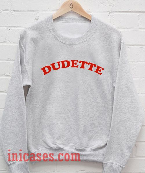 Dudette Sweatshirt Men And Women