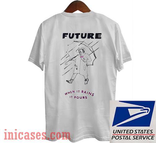 Future when it rains it pours T Shirt