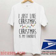 I Just Like Christmas Christmas is My Favorite T shirt