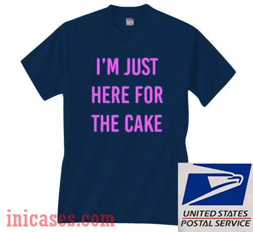 Im Just Here For The Cake T shirt