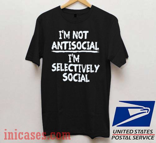 I'm Not Antisocial I'm Selectively Social T shirt