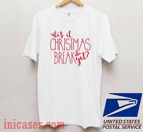 Is It Christmas Break Yet T shirt