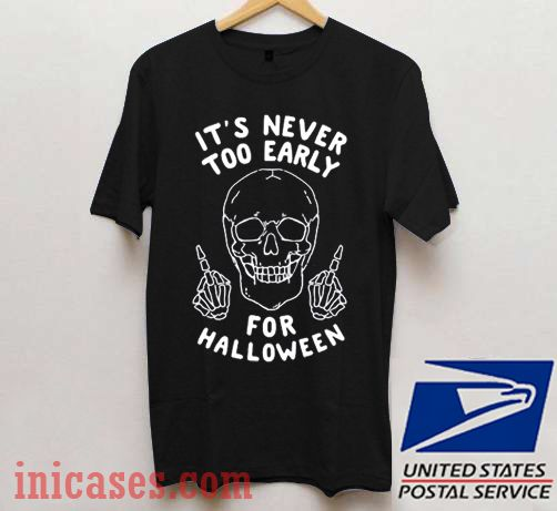 It's Never Too Early For Halloween T shirt