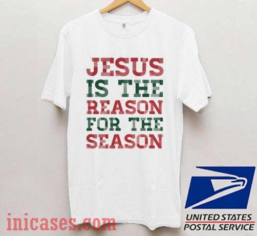 Jesus Is The Reason For The Season Christmas T shirt