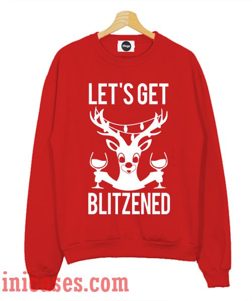 Let's Get Blitzened Christmas Slouchy Sweatshirt Men And Women