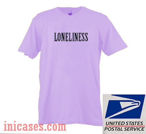 Loneliness T shirt