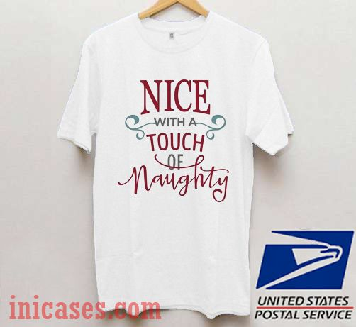 Nice With A Touch Of Naughty T shirt