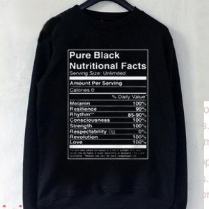 Pure Black Nutritional Facts Sweatshirt Men And Women