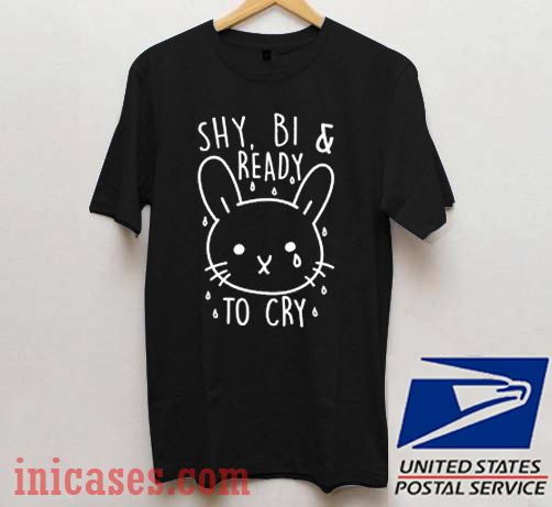 Shy Bi and Ready To Cry T shirt