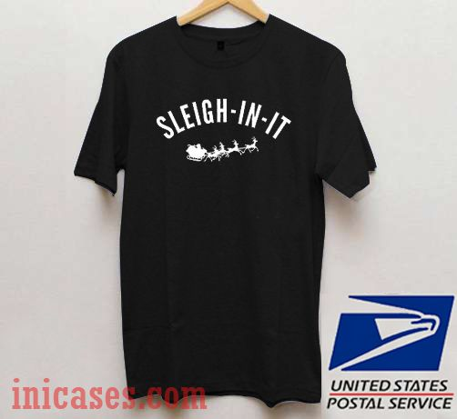 Sleigh In It Christmas T shirt