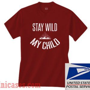 Stay Wild My Child T shirt