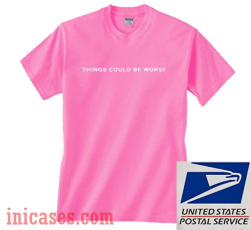 Things Could Be Worse Pink T shirt