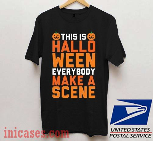This Is Halloween Everybody Make A Scene T shirt